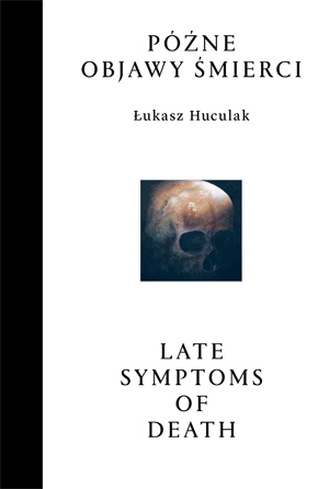 Łukasz Huculak. Late symptoms of death